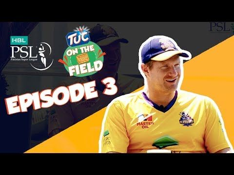 TUC on the Field – Ep 3 with Shane Watson   HBL PSL 2018